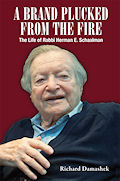 A Brand Plucked From the Fire: The Life of Rabbi Herman E. Schaalman